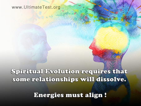 Spiritual evolution requires that some relationships will dissolve. Energies must align.
