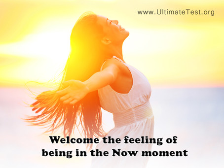 Welcome the feeling of being in the Now moment