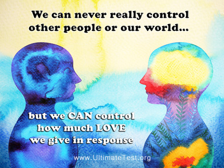 We can never really control other people or our world… but we CAN control how much LOVE we give in r