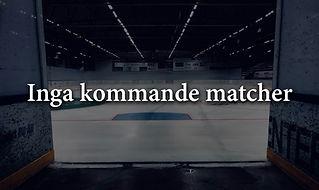 matchmall_hemsida _inga_kommande_matcher