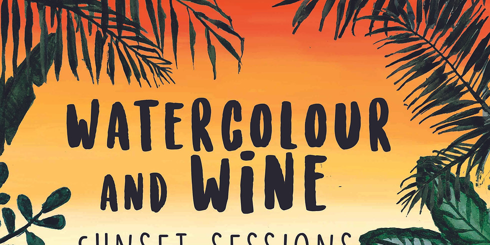 Watercolour & Wine | Sunset Sessions - 30|07