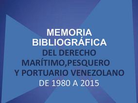 MEMORIA BIBLIOGRÁFICA DEL DERECHO MARÍTIMO, PESQUERO Y PORTUARIO VENEZOLANO 1980 A 2015.