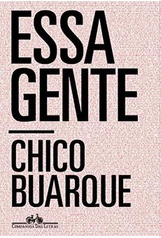 ESSA GENTE, DE CHICO BUARQUE