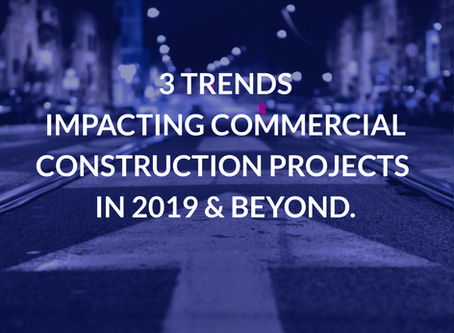 3 Trends Impacting Commercial Construction Projects in 2019 & Beyond.