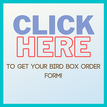 To get your bird box order form!.png