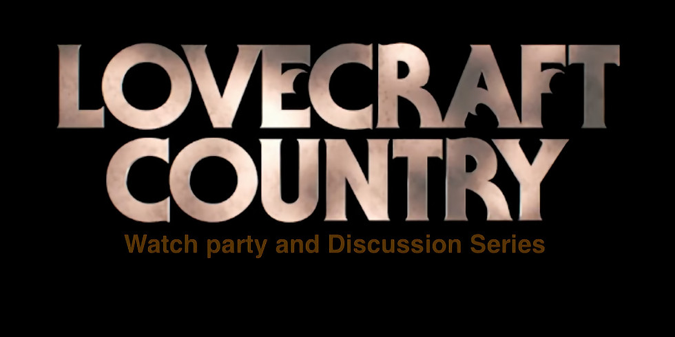Lovecraft Country Watch Party and Dialogue Series