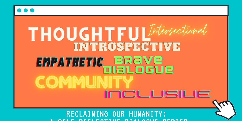 Reclaiming Our Humanity: A Self-Reflective Dialogue Series