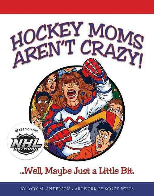 Hockey Moms Aren't Crazy...Well, Maybe Just a Little Bit