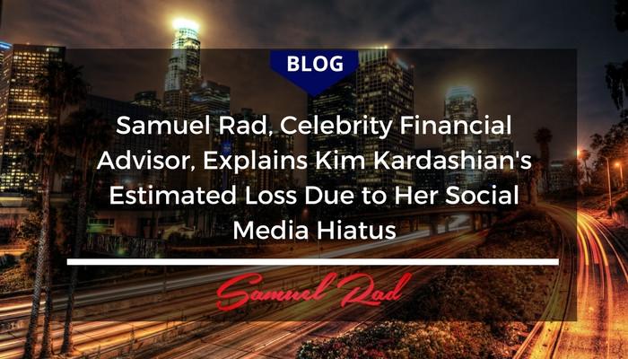 Samuel Rad, Celebrity Financial Advisor, Explains Kim Kardashian West´s Estimated Loss Due to Her Social Media Hiatus