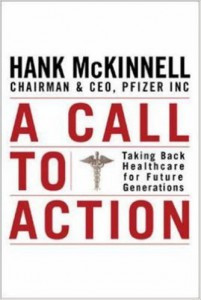 Hank McKinnell (former CEO of Pfizer) A Call to Action: Taking Back Healthcare for Future Generations (McGraw-Hill, 2005).