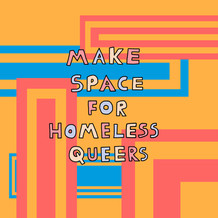 Make Space for Homeless Queers