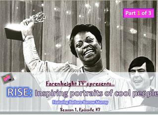 °Farenheight TV presents RISE: Inspiring Portraits of Cool People ft. Barbara Barrow Murray
