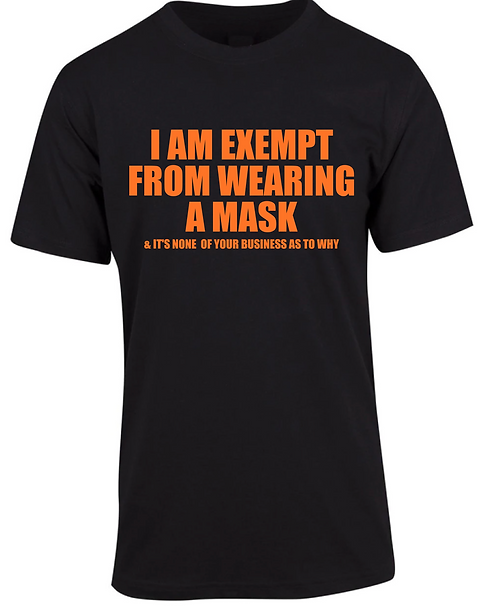 MASK EXEMPT - NONE OF YOUR BUSINESS TEE