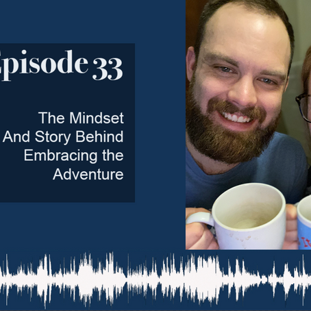 "Episode 033: The Mindset and Story Behind ""Embracing Our Adventure"""