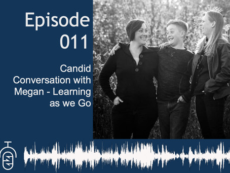 Episode 011: Candid Conversation with Megan - Learning as We Go