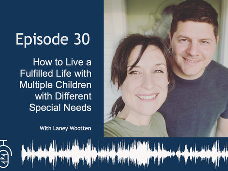Episode 030: How to Live a Fulfilled Life with Multiple Children with Different Special Needs