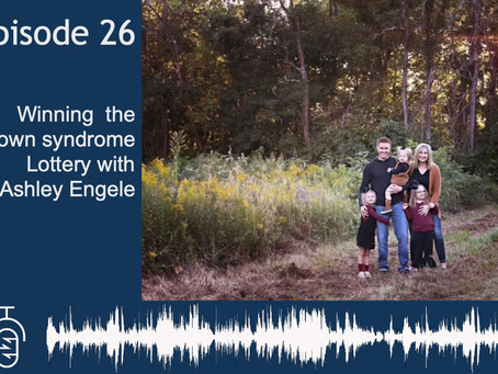 Episode 026: Winning the Down syndrome Lottery with Ashley Engele