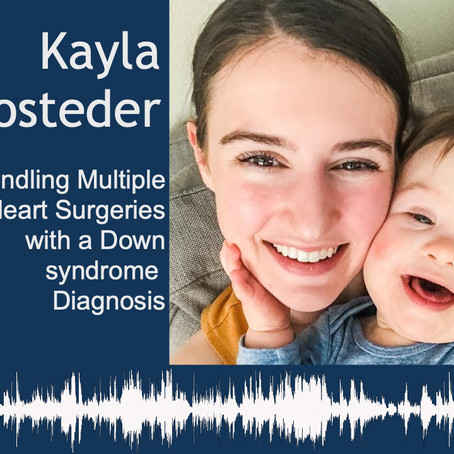Episode 008: Kayla Bosteder and Handling Multiple Heart Surgeries with a Down syndrome Diagnosis