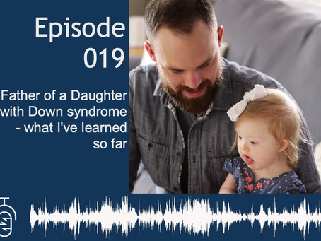 Episode 019: Dad of a Daughter with Down Syndrome - What I've Learned So Far