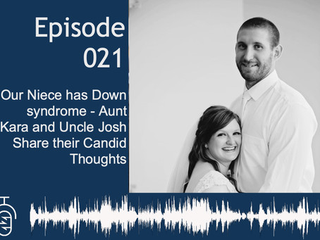 Episode 021: Our Niece has Down syndrome - Aunt Kara and Uncle Josh Share their Candid Thoughts