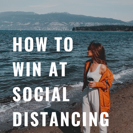 HOW TO WIN AT SOCIAL DISTANCING