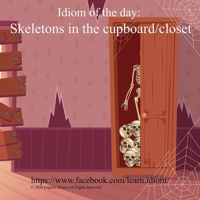 Skeletons in the cupboard/closet