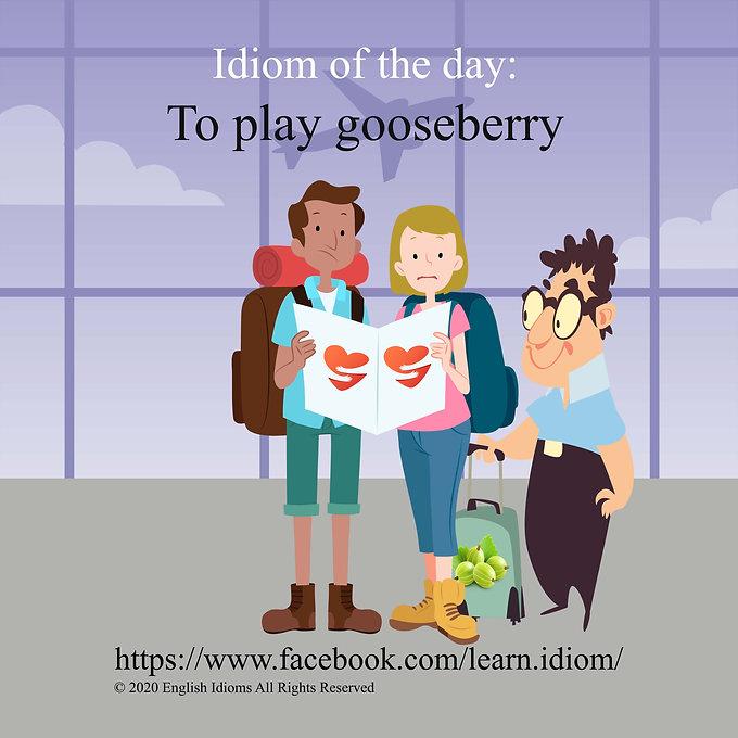 To play gooseberry