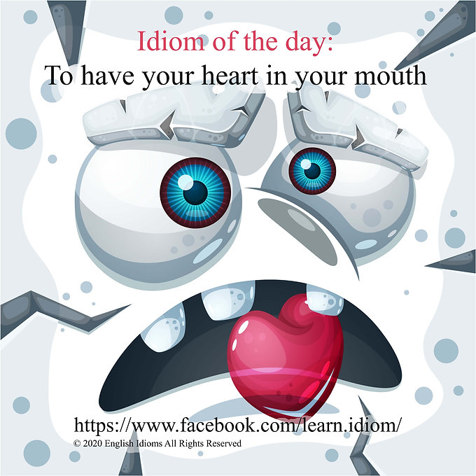 To have your heart in your mouth