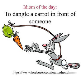 To dangle a carrot in front of someone