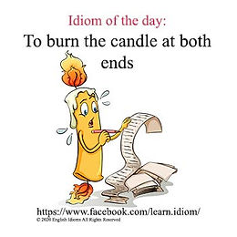 To burn the candle at both ends