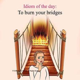 To burn your bridges
