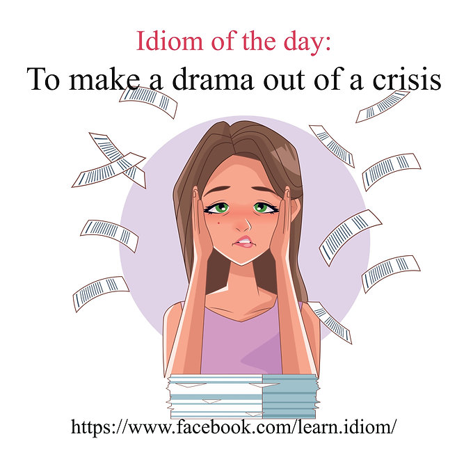 To make a drama out of a crisis