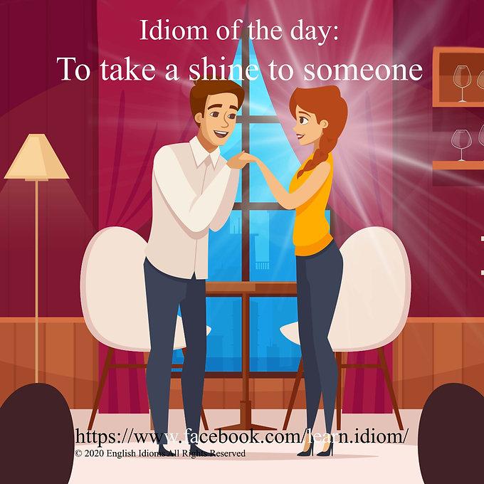 To take a shine to someone