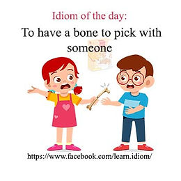 To have a bone to pick with someone