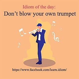 Don't blow your own trumpet