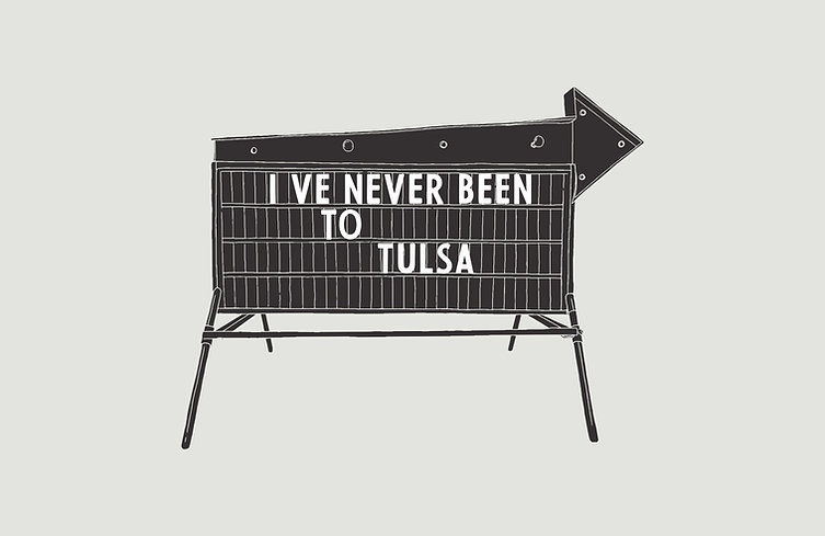 IVE NEVER BEEN TO TULSA.jpg