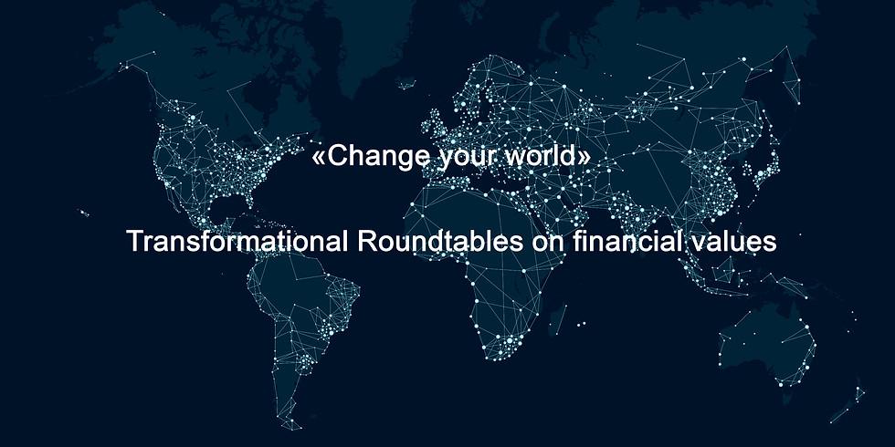 """Workshop """"Change your world"""" Transformational Roundtables zu finanziellen Werten (A2)"""