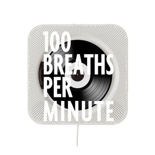 100 BREATHS PER MINUTE