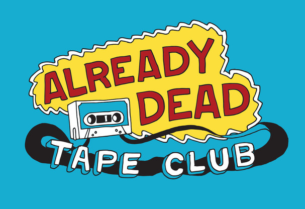 The Already Dead Tape Club!