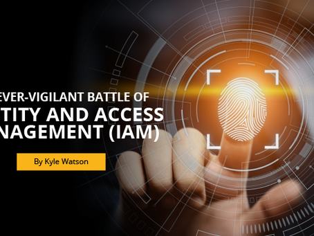 The ever-vigilant battle of Identity and Access Management (IAM)
