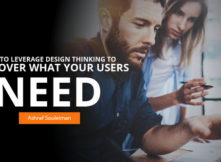 How to leverage design thinking to discover what your users need