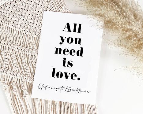 """Poster """"All you need is love. Und eine gute Kosmetikerin"""""""