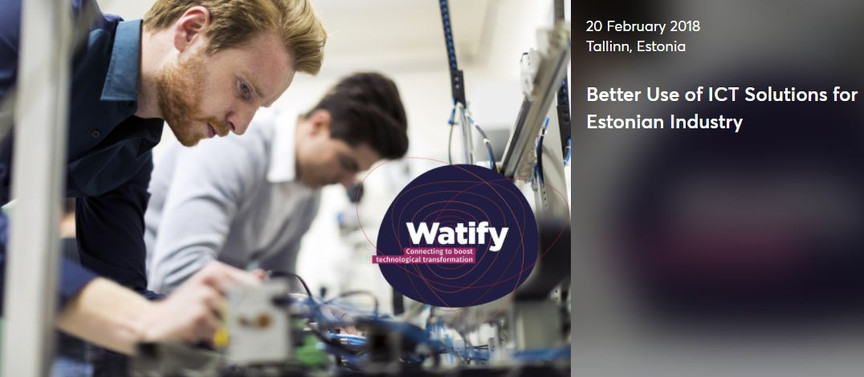 """Watify matchmaking conference """"Better Use of ICT Solutions for Estonian Industry"""""""