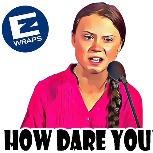 E-Z Wraps - How Dare You Sticker Greta Thunberg
