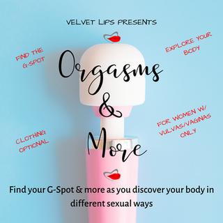 Orgasms & More