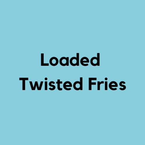 Loaded Twisted Fries- AVAILABLE THURS-SUN 4-8 PM