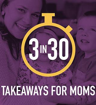 3_in_30_Podcast_Takeaways_for_Moms.jpg