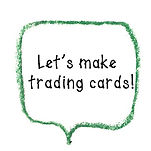 LETS MAKE TRADINC CARDS.jpg