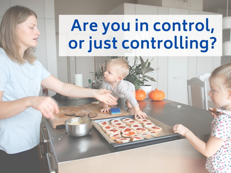 Are you in control, or just controlling?