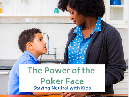 The Power of the Poker Face: Staying Neutral with Kids